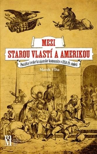 Mezi starou vlastí a Amerikou - Marek Vlha