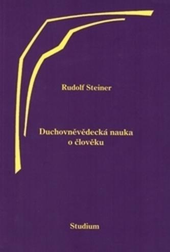 Duchovněvědecká nauka o člověku - Steiner, Rudolf