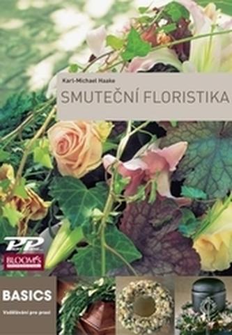 Smuteční floristika - Haake, Karl-Michael