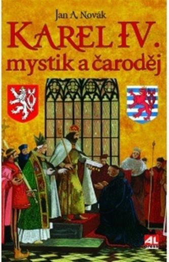 Karel IV. mystik a čaroděj - Jan A. Novák