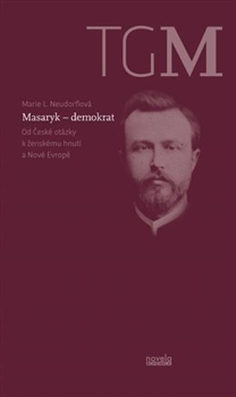 Masaryk – demokrat - Marie L. Neudorflová