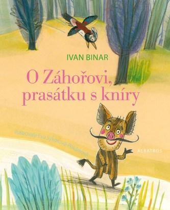 O Záhořovi, prasátku s kníry - Ivan Binar