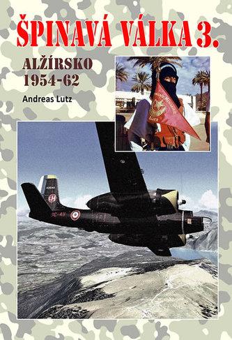 Špinavá válka 3. - Alžírsko 1954-1962 - Lutz Andreas