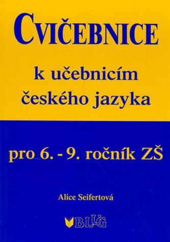 Cvičebnice k učebnicím českého jazyka pro 6.-9.ročník ZŠ - Alice Seifertová