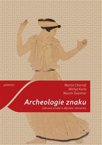 Archeologie znaku - Martin Švantner