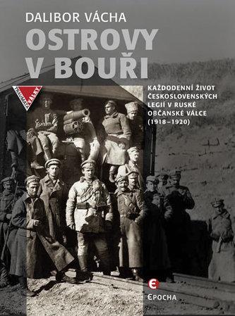 Ostrovy v bouři - Každodenní život československých legií v ruské občanské válce (1918-1920) - Vácha Dalibor