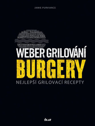 Weber grilování: Burgery - Nejlepší grilovací recepty - Purviance Jamie