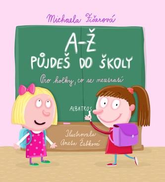 A-Ž půjdeš do školy: Pro holky, co se neztratí - Michaela Fišarová