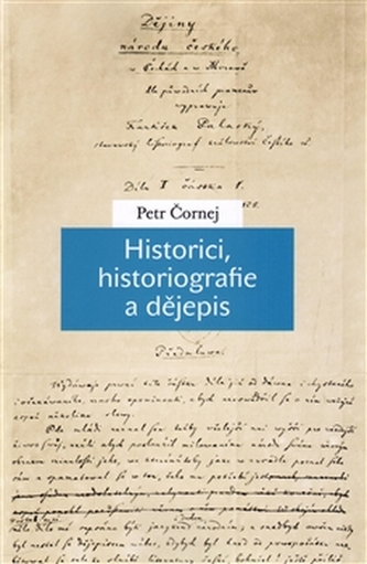 Historici, historiografie a dějepis - Čornej, Petr
