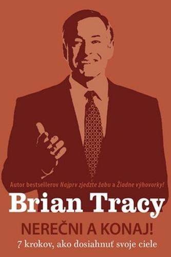 Nerečni a konaj! - Brian Tracy
