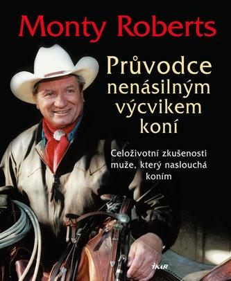 Průvodce nenásilným výcvikem koní - Roberts Monty