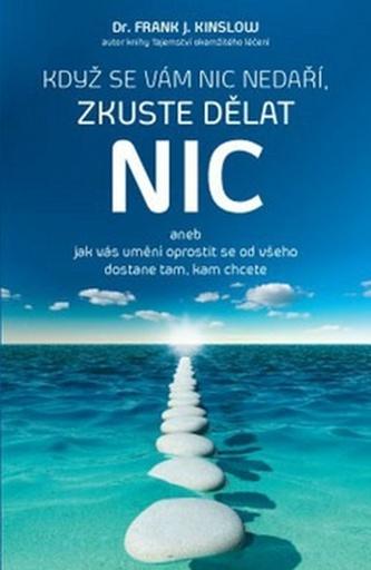 Když se vám nic nedaří, zkuste dělat NIC - Frank J. Kinslow