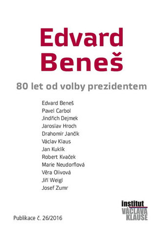 Edvard Beneš - Václav Klaus; Jiří Weigl; Jaroslav Hroch; Jan Kuklík; Robert Kvaček