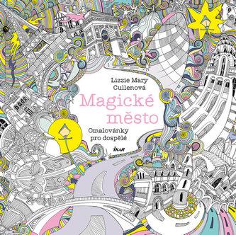 Magické město - Omalovánky pro dospělé - Cullenová Lizzie Mary