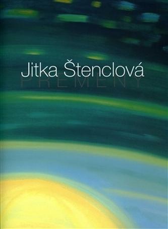 Jitka Štenclová – Přeměny