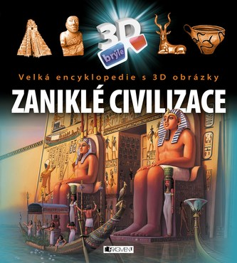 Velká encyklopedie s 3D obrázky - Zaniklé civilizace - autorů kolektiv