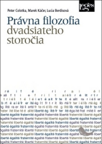Právna filozofia dvadsiateho storočia - Lucia Berdisová; Marek Káčer; Peter Colotka