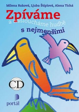 Zpíváme a nasloucháme hudbě s nejmenšími + CD - Milena Raková; Ljuba Štíplová; Alena Tichá