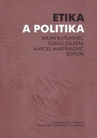 Etika a politika - Katuninec, Milan; Zálešák, Tomáš; Martinkovič, Marcel