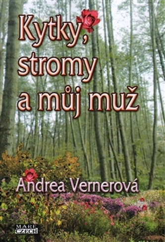 Kytky, stromy a můj muž - Vernerová, Andrea