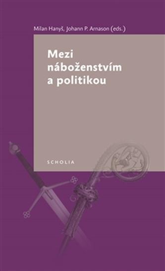 Mezi náboženstvím a politikou - Milan Hanyš