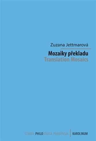 Mozaiky překladu - Translation Mosaics - Jettmarová, Zuzana