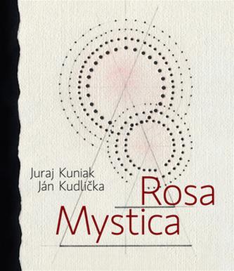 Rosa mystica - Juraj Kuniak; Ján Kudlička