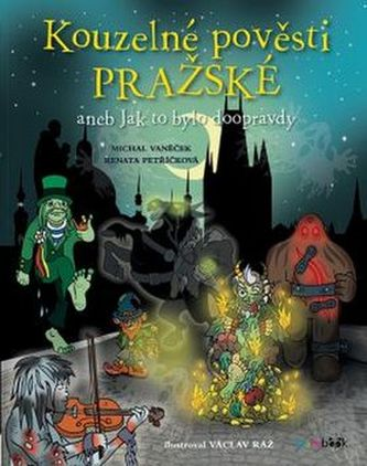 Kouzelné pověsti pražské aneb Jak to bylo doopravdy - Vaněček Michal, Petříčková Renata,