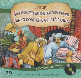 CD - Najkrajšie rozprávky 29 - Ako v Ťarbákove kosu, kohúta a kocúra kupovali, Janko Hraško a zlatá panna - autor neuvedený