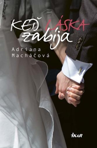 Keď láska zabíja - Macháčová Adriana