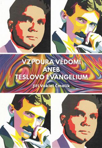 Vzpoura vědomí aneb Teslovo evangelium - Jiří Vokáč Čmolík