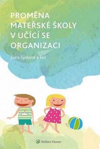 Proměna mateřské školy v učící se organizaci - Syslová, Zora