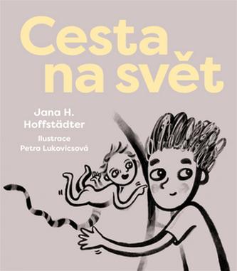 Cesta na svět - Jana H. Hoffstädter; Petra Lukovicsová
