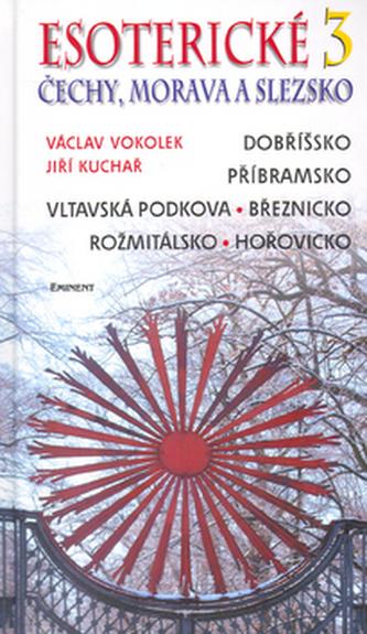 Esoterické Čechy, Morava a Slezsko 3 - Václav Vokolek; Jiří Kuchař