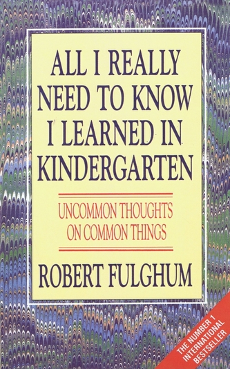 All i really need to know - Fulghum Robert