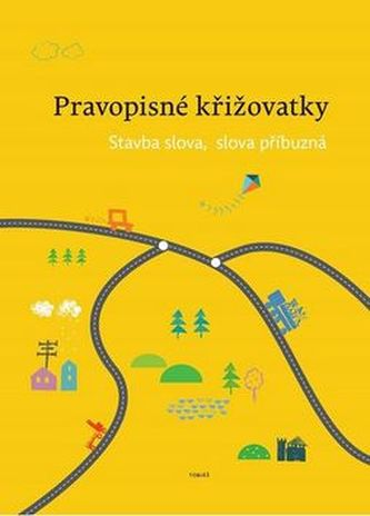Pravopisné křižovatky Stavba slova, slova příbuzná - Zdeněk Topil