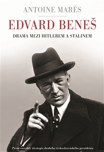 Edvard Beneš - Mezi Hitlerem a Stalinem - Antoine Mares