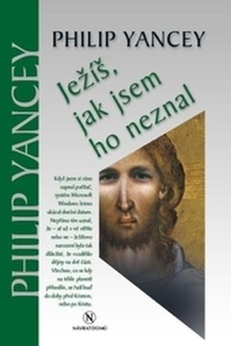 Ježíš, jak jsem ho neznal - Yancey, Philip