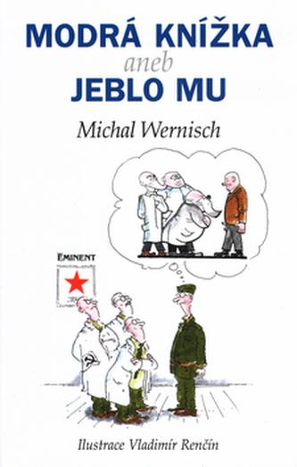 Modrá knížka aneb jeblo mz - Michal Wernisch; Vladimír Renčín
