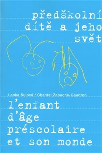 Předškolní dítě a jeho svět - Šulová, Lenka; Zaouche-Gaudron, Chantal
