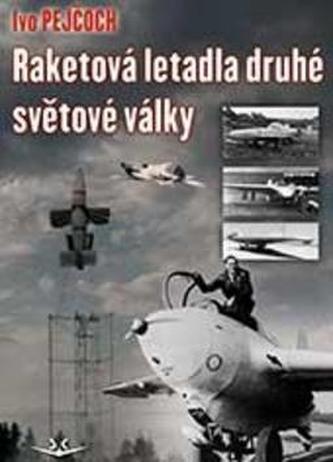 Raketová letadla druhé světové války - Pejčoch, Ivo