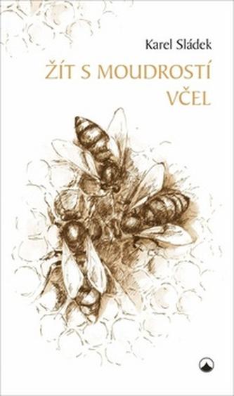 Žít s moudrostí včel - Sládek Karel