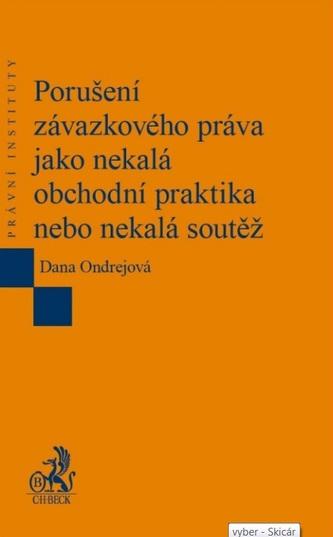 Porušení závazkového práva jako nekalá obchodní praktika nebo nekalá soutěž - Ondrejová, Dana