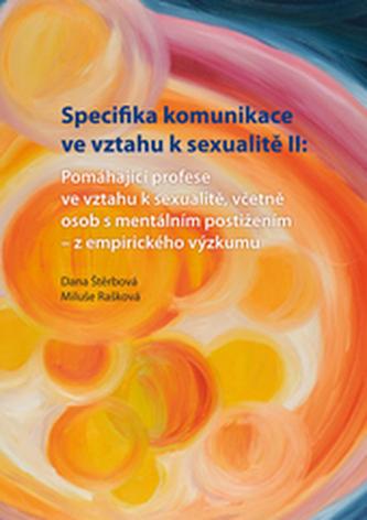 Specifika komunikace ve vztahu k sexualitě II: Pomáhající profese ve vztahu k sexualitě,včetně osob s mentálním postižením - z e - Štěrbová, Dana; Rašková, Miluše