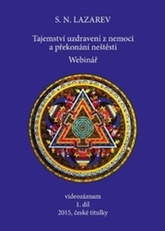 Tajemství uzdravení z nemoci a překonání neštěstí 1.díl - N. Lazarev, Sergej