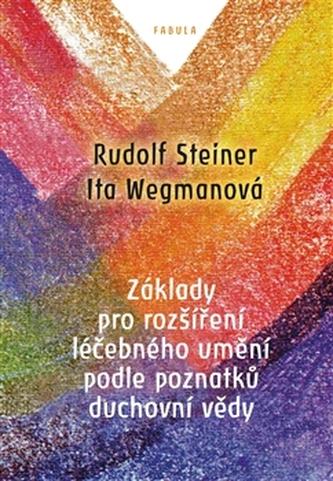 Základy pro rozšíření léčebného umění podle poznatků duchovní vědy - Steiner, Rudolf; Wegmanová, Ita