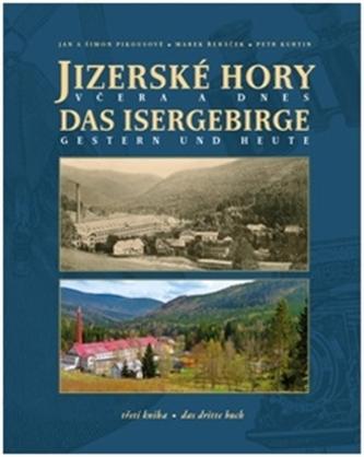 Jizerské hory včera a dnes - Jan Pikous; Šimon Pikous; Marek Řeháček; Petr Kurtin