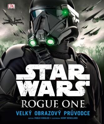 Star Wars: Rogue One Velký obrazový průvodce - Pablo Hidalgo