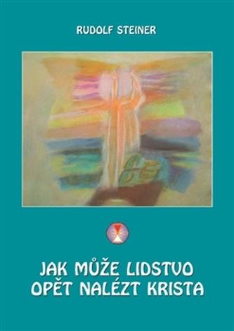 Jak může lidstvo opět nalézt Krista - Steiner, Rudolf