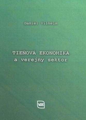 Tieňová ekonomika a verejný sektor - Vilhelm, Daniel